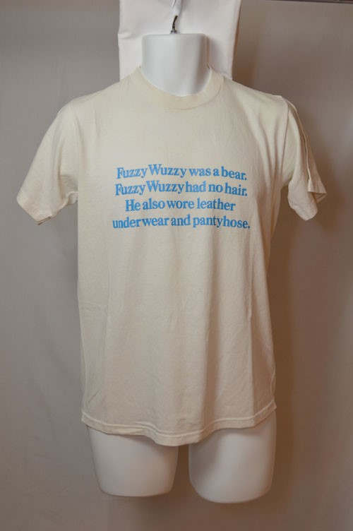 Cover image of Fuzzy Wuzzy Was a Bear. Fuzzy Wuzzy Had No Hair. He Also Wore Leather Underwear and Pantyhose.. T Shirt.