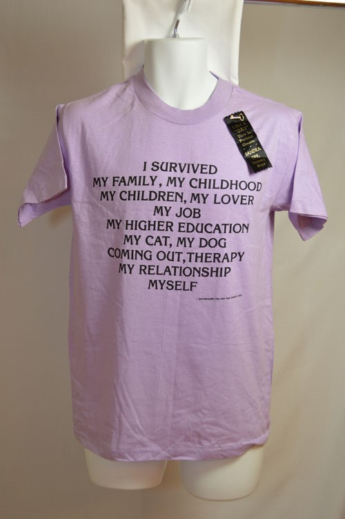 Cover image of I Survived My Family, My Childhood, My Children, My Lover, My Job, My Higher Education, My Cat, My dog, Coming Out, Therapy, My Relationship, Myself. T Shirt.