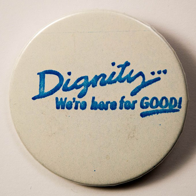 Cover image of Dignity ... we're here for good. Button.