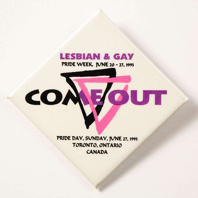 Cover image of Come out: Lesbian & Gay Pride Week, June 20-27, 1993 / Pride Day, Sunday, June 27, 1993 / Toronto, Ontario / Canada. Button.