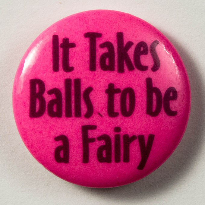 Cover image of It takes balls to be a fairy. Button.