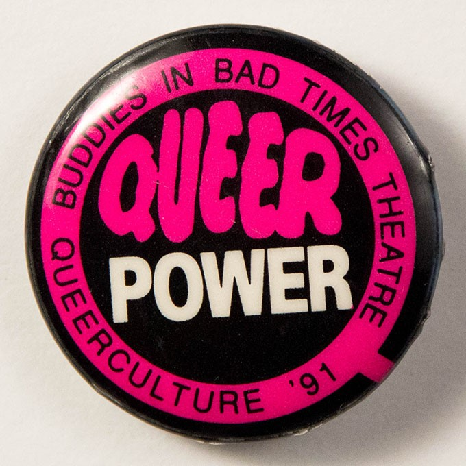 Cover image of Queer power: Buddies in Bad Times Theatre: queerculture '91. Button.