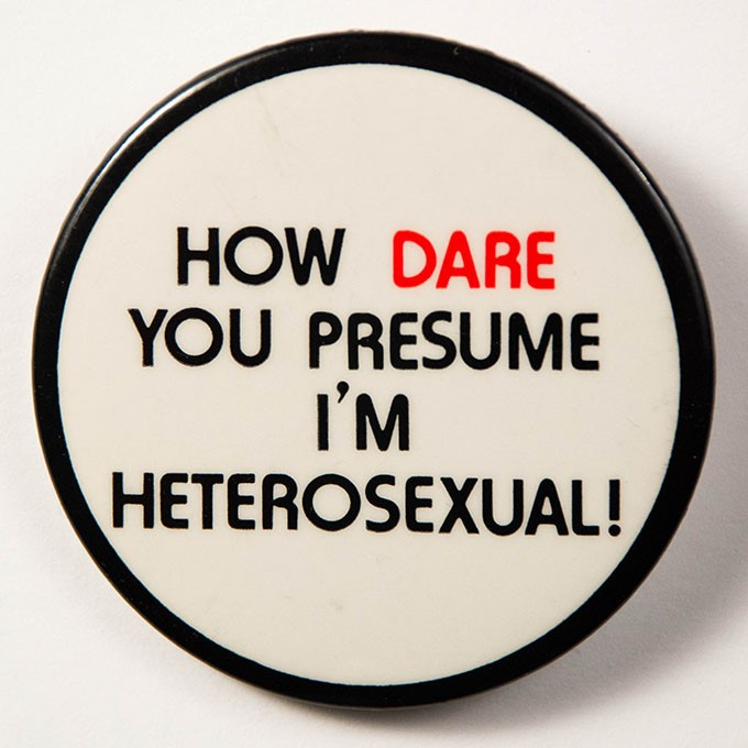 Cover image of How dare you presume I'm heterosexual!. Button.