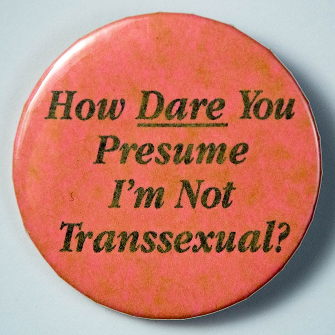 Cover image of How dare you presume I'm not transsexual?. Button.